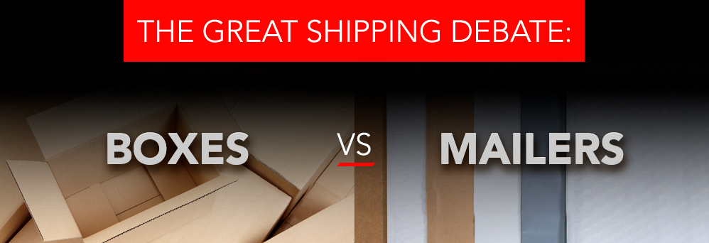 Boxes vs. mailers