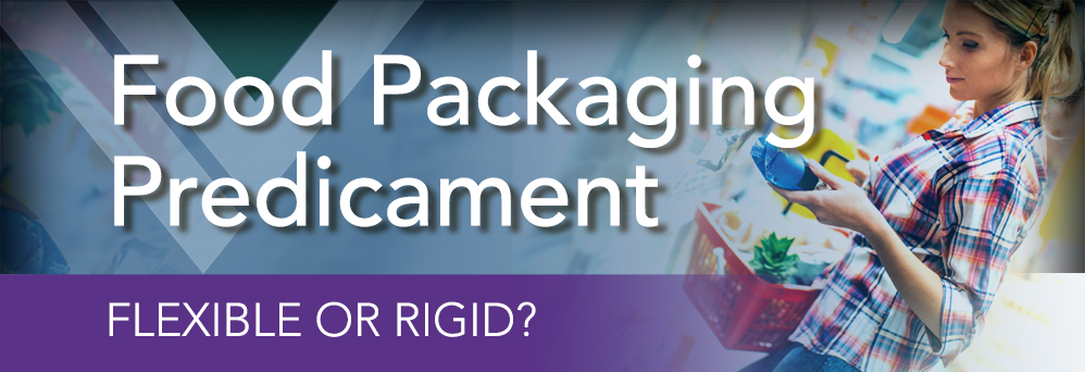 Food packaging predicament: flexible or rigid?
