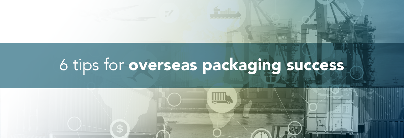 6 tips for overseas packaging success