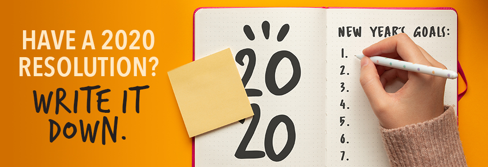 Have a 2020 resolution? Write it down.